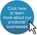 Click here to learn more about our products/businesses